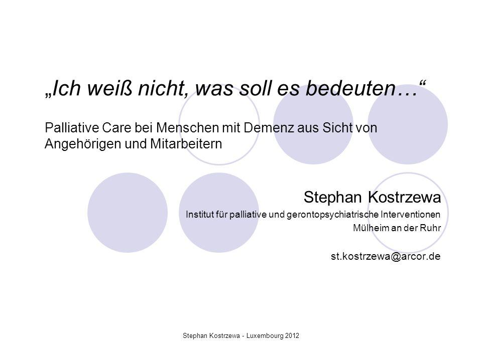 Ich weiß nicht, was soll es bedeuten… Palliative Care bei Menschen mit Demenz aus Sicht von Angehörigen und Mitarbeitern Stephan Kostrzewa Institut fü