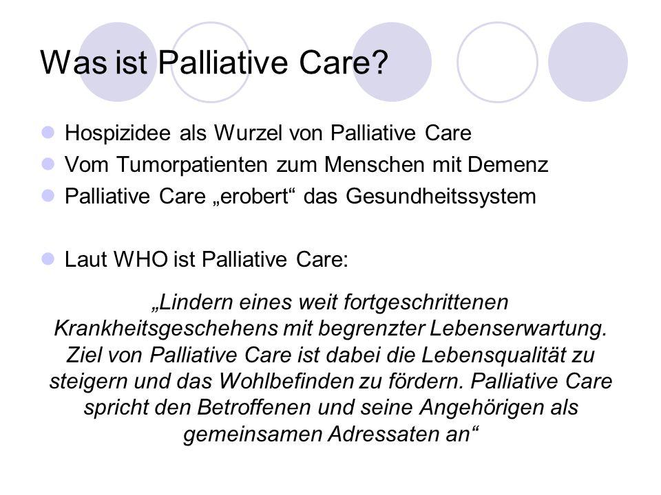 Was ist Palliative Care? Hospizidee als Wurzel von Palliative Care Vom Tumorpatienten zum Menschen mit Demenz Palliative Care erobert das Gesundheitss