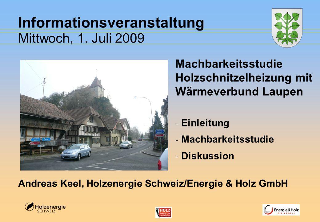 Informationsveranstaltung Mittwoch, 1. Juli 2009 Andreas Keel, Holzenergie Schweiz/Energie & Holz GmbH Machbarkeitsstudie Holzschnitzelheizung mit Wär