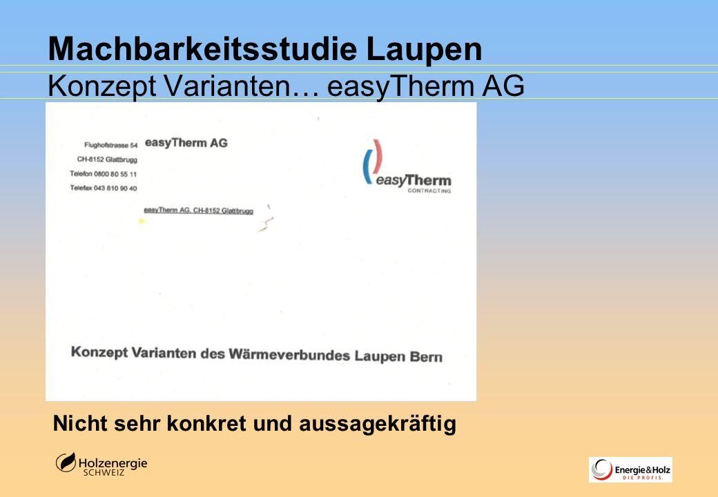 Machbarkeitsstudie Laupen Konzept Varianten… easyTherm AG Nicht sehr konkret und aussagekräftig