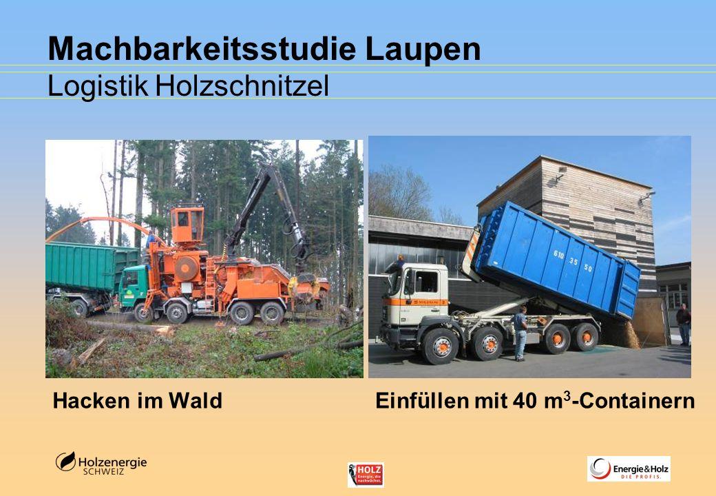 Machbarkeitsstudie Laupen Logistik Holzschnitzel Hacken im WaldEinfüllen mit 40 m 3 -Containern