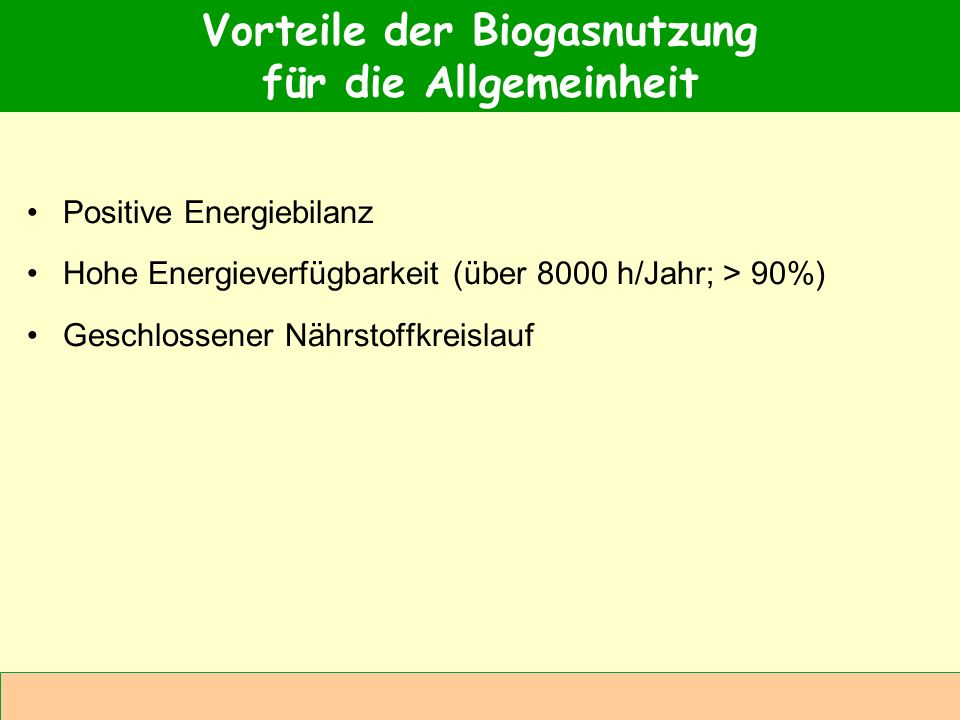 Abteilung Agrarwirtschaft BAL 08L Positive Energiebilanz Hohe Energieverfügbarkeit (über 8000 h/Jahr; > 90%) Geschlossener Nährstoffkreislauf Vorteile
