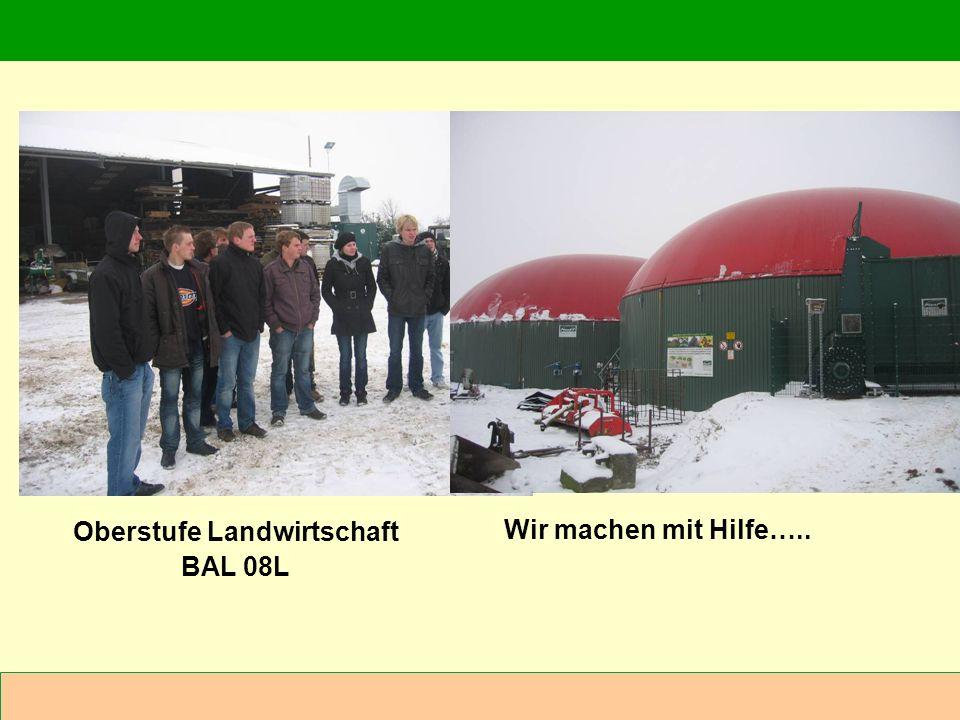 Abteilung Agrarwirtschaft BAL 08L Oberstufe Landwirtschaft BAL 08L Wir machen mit Hilfe…..
