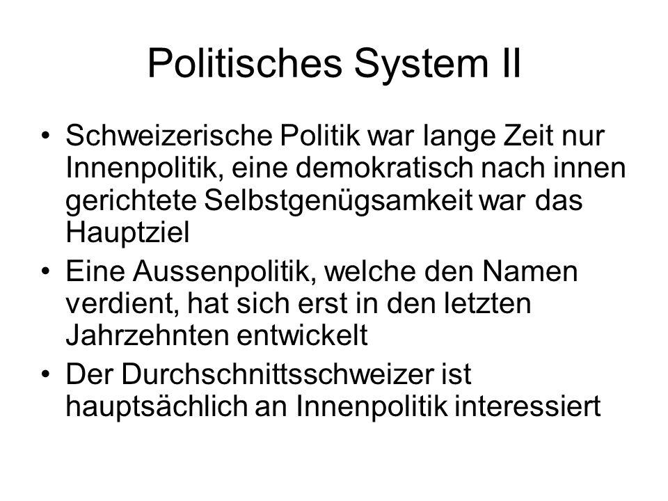 Politisches System II Schweizerische Politik war lange Zeit nur Innenpolitik, eine demokratisch nach innen gerichtete Selbstgenügsamkeit war das Haupt