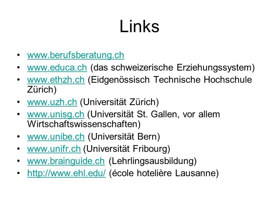 Links www.berufsberatung.ch www.educa.ch (das schweizerische Erziehungssystem)www.educa.ch www.ethzh.ch (Eidgenössisch Technische Hochschule Zürich)ww