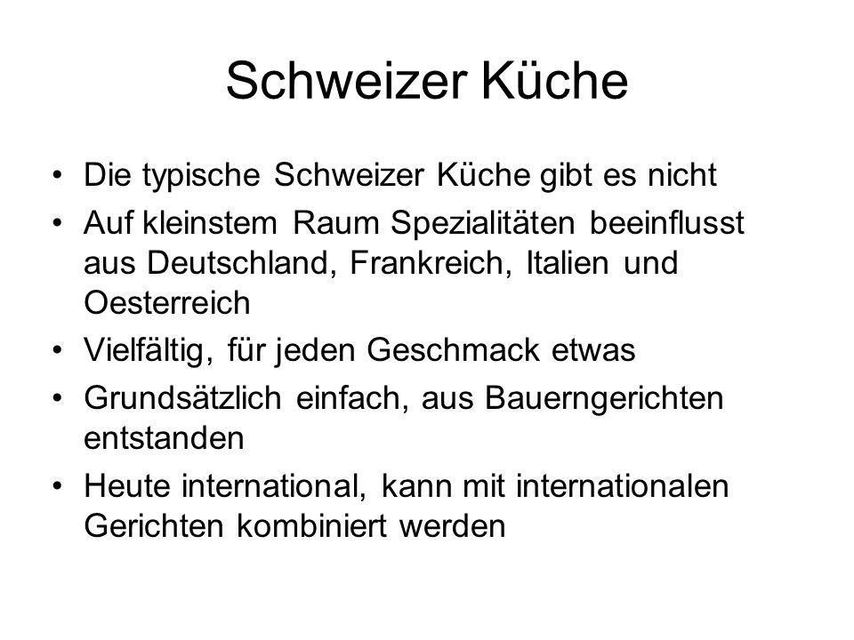 Schweizer Küche Die typische Schweizer Küche gibt es nicht Auf kleinstem Raum Spezialitäten beeinflusst aus Deutschland, Frankreich, Italien und Oeste