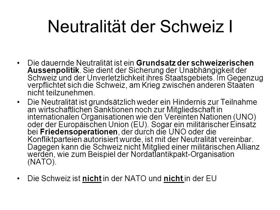 Neutralität der Schweiz I Die dauernde Neutralität ist ein Grundsatz der schweizerischen Aussenpolitik. Sie dient der Sicherung der Unabhängigkeit der