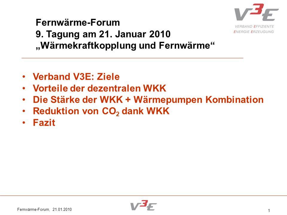 Fernwärme-Forum, 21.01.2010 1 Fernwärme-Forum 9. Tagung am 21. Januar 2010 Wärmekraftkopplung und Fernwärme Verband V3E: Ziele Vorteile der dezentrale