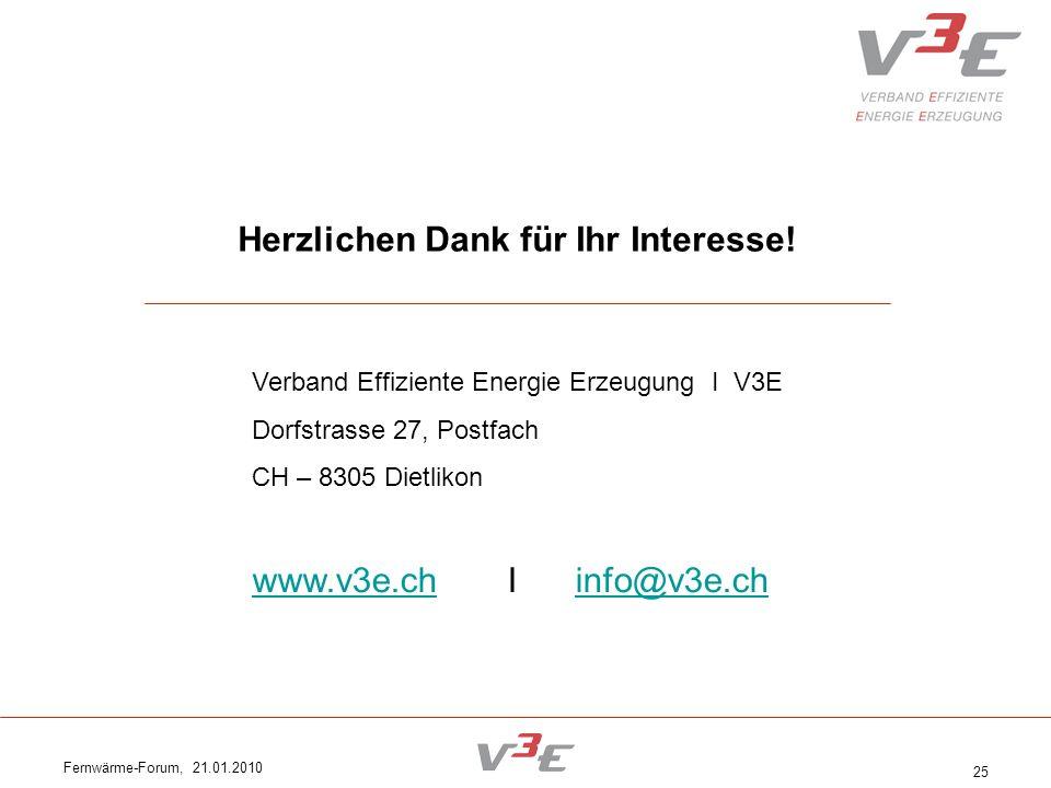 Fernwärme-Forum, 21.01.2010 25 Herzlichen Dank für Ihr Interesse! Verband Effiziente Energie Erzeugung I V3E Dorfstrasse 27, Postfach CH – 8305 Dietli