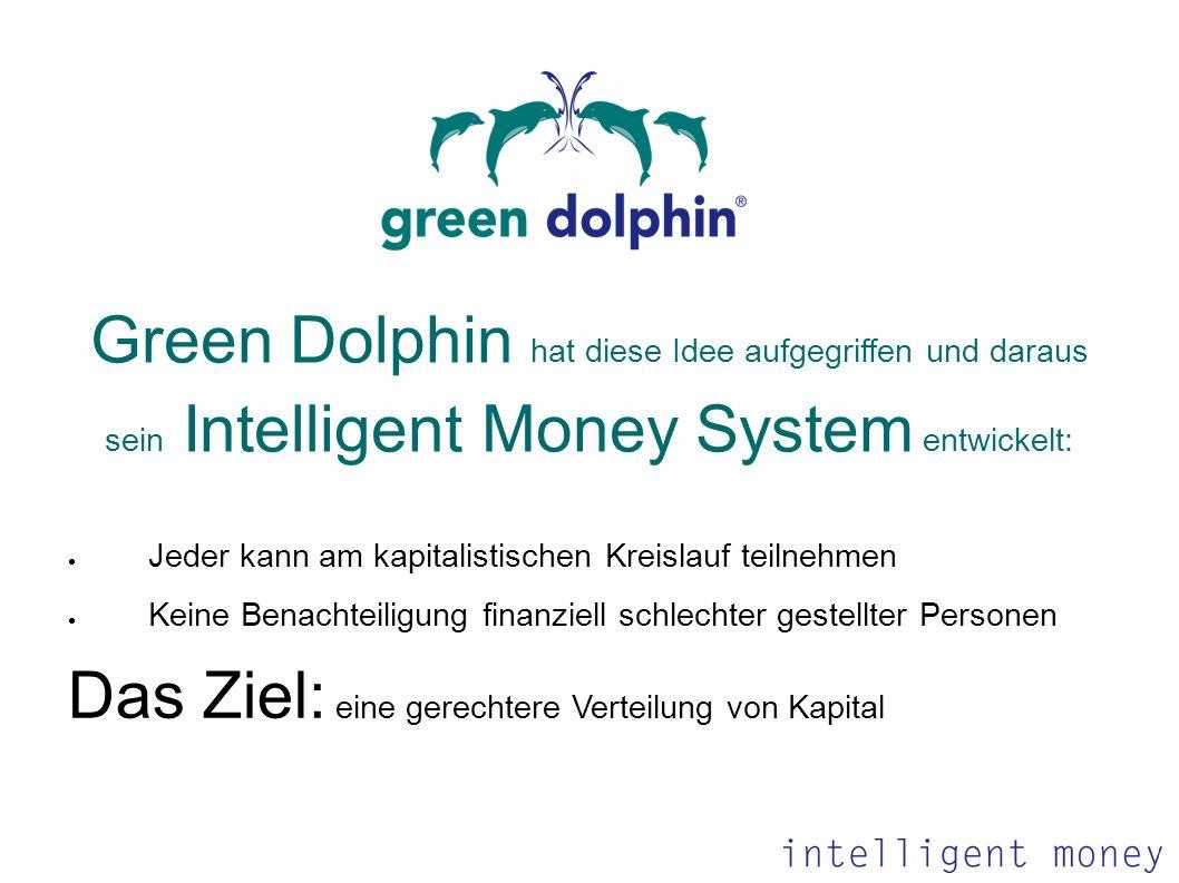 Green Dolphin hat diese Idee aufgegriffen und daraus sein Intelligent Money System entwickelt: Jeder kann am kapitalistischen Kreislauf teilnehmen Kei