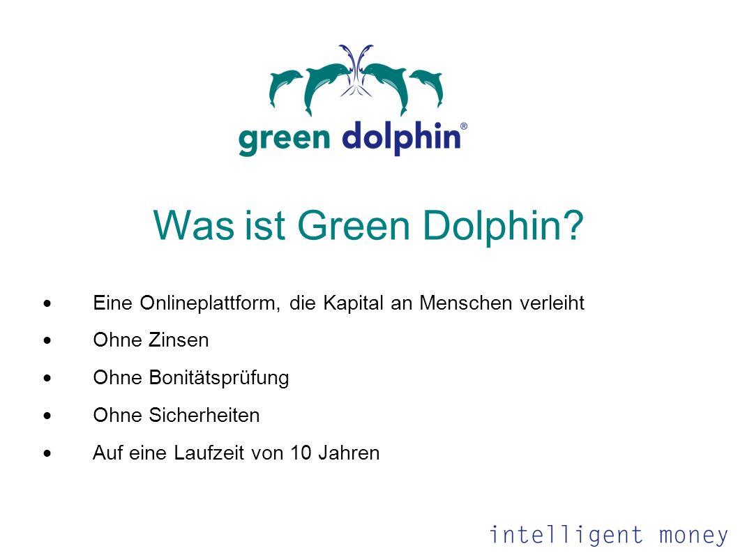 Was ist Green Dolphin? Eine Onlineplattform, die Kapital an Menschen verleiht Ohne Zinsen Ohne Bonitätsprüfung Ohne Sicherheiten Auf eine Laufzeit von