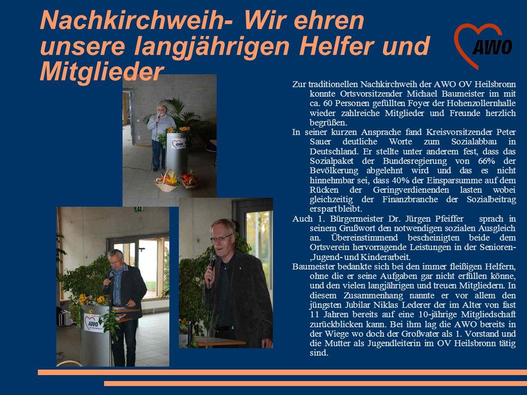 Nachkirchweih- Wir ehren unsere langjährigen Helfer und Mitglieder Zur traditionellen Nachkirchweih der AWO OV Heilsbronn konnte Ortsvorsitzender Mich