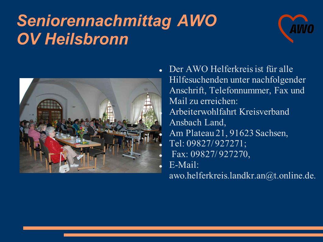 Seniorennachmittag AWO OV Heilsbronn Der AWO Helferkreis ist für alle Hilfesuchenden unter nachfolgender Anschrift, Telefonnummer, Fax und Mail zu err