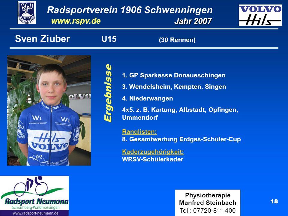 Radsportverein 1906 Schwenningen Jahr 2007 www.rspv.de Physiotherapie Manfred Steinbach Tel.: 07720-811 400 18 Sven Ziuber U15 (30 Rennen) 1. GP Spark