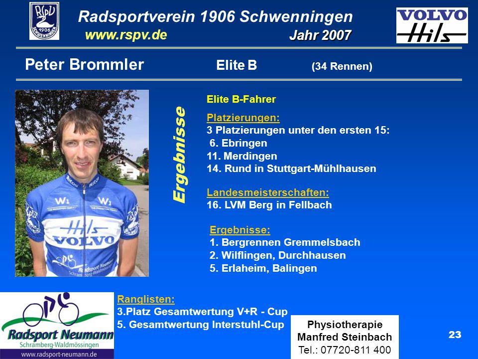 Radsportverein 1906 Schwenningen Jahr 2007 www.rspv.de Physiotherapie Manfred Steinbach Tel.: 07720-811 400 23 Peter Brommler Elite B (34 Rennen) Elit