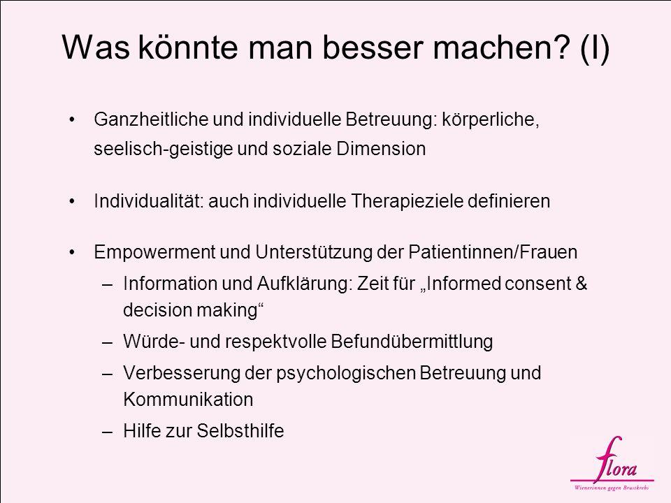 Was könnte man besser machen? (I) Ganzheitliche und individuelle Betreuung: körperliche, seelisch-geistige und soziale Dimension Individualität: auch