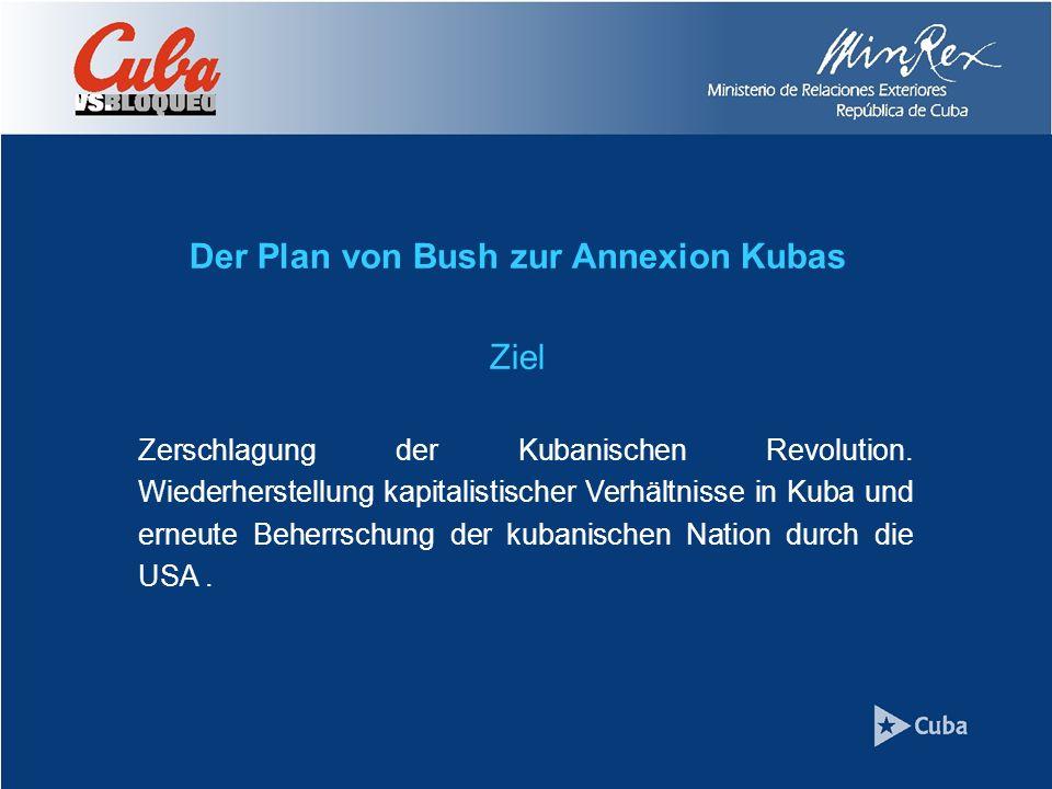 Der Plan von Bush zur Annexion Kubas Ziel Zerschlagung der Kubanischen Revolution.