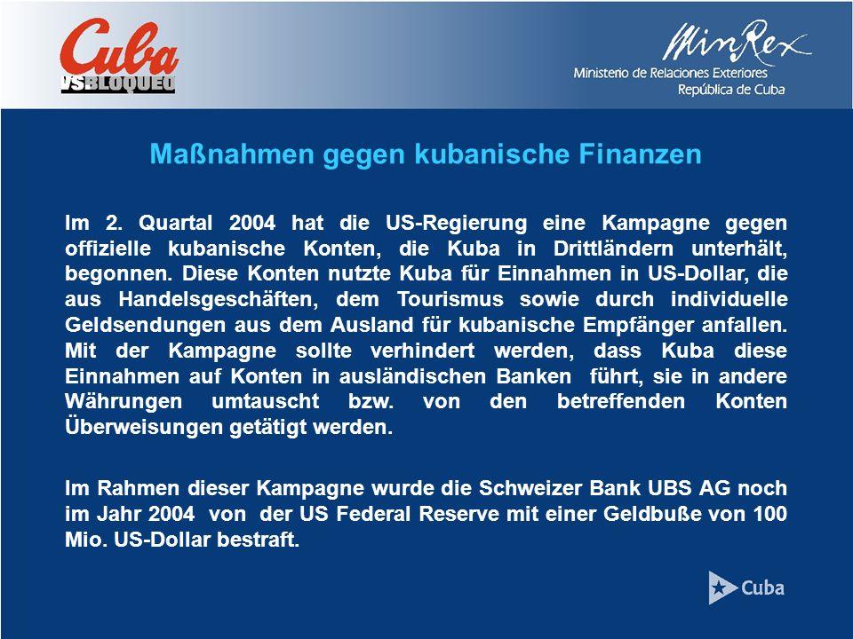 Maßnahmen gegen kubanische Finanzen Im 2. Quartal 2004 hat die US-Regierung eine Kampagne gegen offizielle kubanische Konten, die Kuba in Drittländern