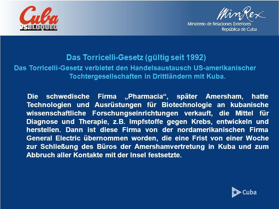 Das Torricelli-Gesetz (gültig seit 1992) Das Torricelli-Gesetz verbietet den Handelsaustausch US-amerikanischer Tochtergesellschaften in Drittländern mit Kuba.