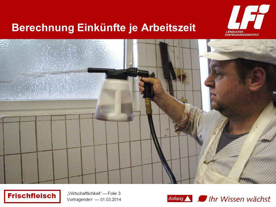 Frischfleisch Wirtschaftlichkeit Folie 3 Vortragende/r 01.03.2014 Anfang Berechnung Einkünfte je Arbeitszeit