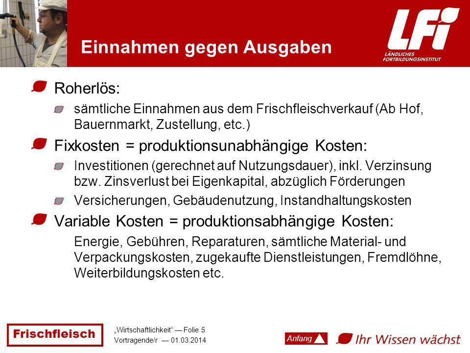 Frischfleisch Wirtschaftlichkeit Folie 5 Vortragende/r 01.03.2014 Anfang Einnahmen gegen Ausgaben Roherlös: sämtliche Einnahmen aus dem Frischfleischv