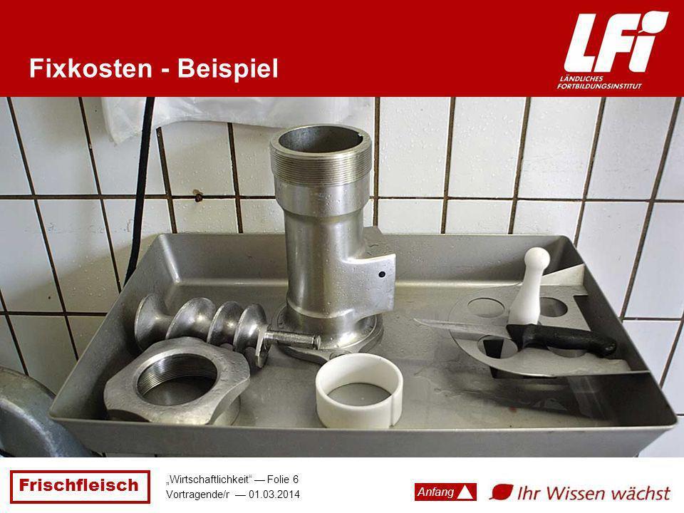 Frischfleisch Wirtschaftlichkeit Folie 6 Vortragende/r 01.03.2014 Anfang Fixkosten - Beispiel
