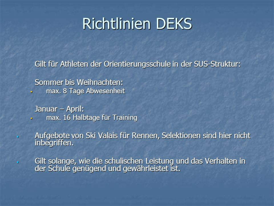 Richtlinien DEKS Gilt für Athleten der Orientierungsschule in der SUS-Struktur: Sommer bis Weihnachten: max. 8 Tage Abwesenheit max. 8 Tage Abwesenhei