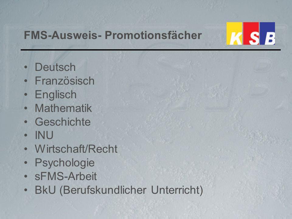 FMS-Ausweis- Promotionsfächer Deutsch Französisch Englisch Mathematik Geschichte INU Wirtschaft/Recht Psychologie sFMS-Arbeit BkU (Berufskundlicher Unterricht)