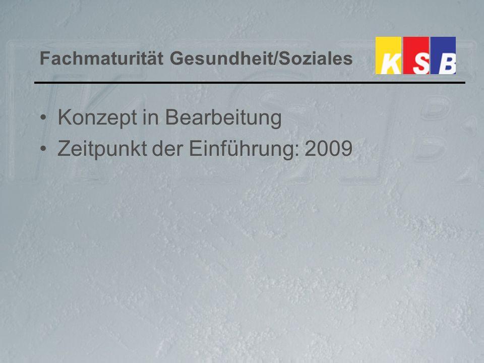 Fachmaturität Gesundheit/Soziales Konzept in Bearbeitung Zeitpunkt der Einführung: 2009