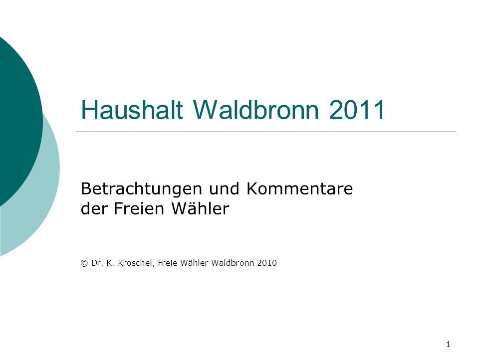 1 Haushalt Waldbronn 2011 Betrachtungen und Kommentare der Freien Wähler © Dr. K. Kroschel, Freie Wähler Waldbronn 2010