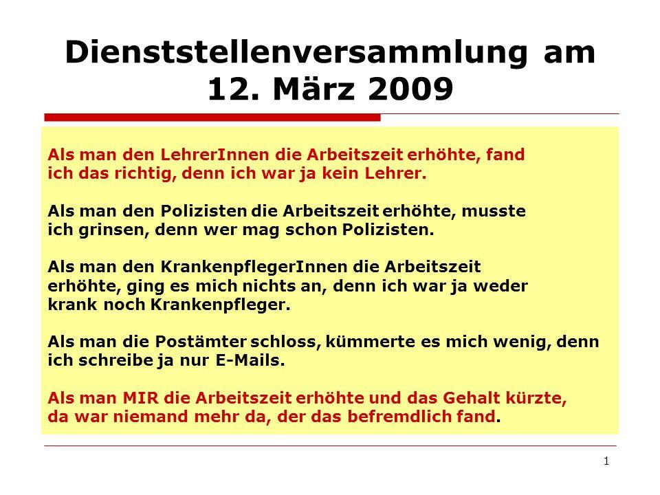 1 Dienststellenversammlung am 12. März 2009 Als man den LehrerInnen die Arbeitszeit erhöhte, fand ich das richtig, denn ich war ja kein Lehrer. Als ma