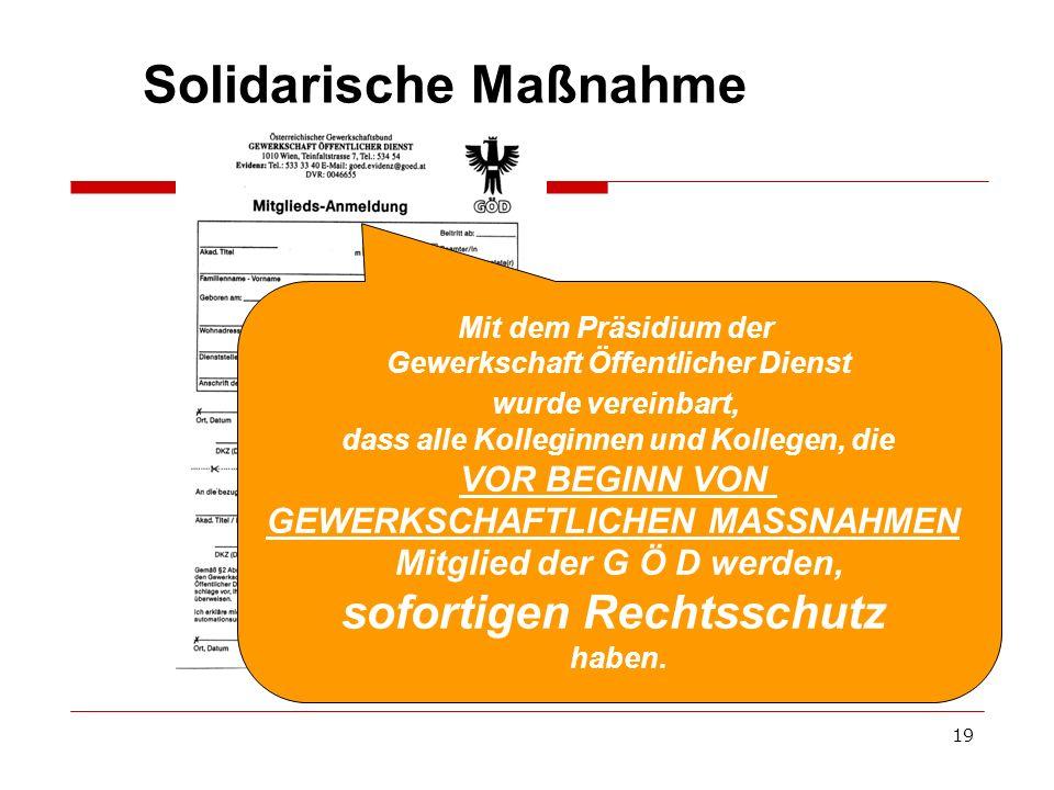 19 Solidarische Maßnahme Mit dem Präsidium der Gewerkschaft Öffentlicher Dienst wurde vereinbart, dass alle Kolleginnen und Kollegen, die VOR BEGINN V