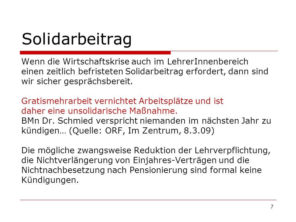 7 Solidarbeitrag Wenn die Wirtschaftskrise auch im LehrerInnenbereich einen zeitlich befristeten Solidarbeitrag erfordert, dann sind wir sicher gesprächsbereit.