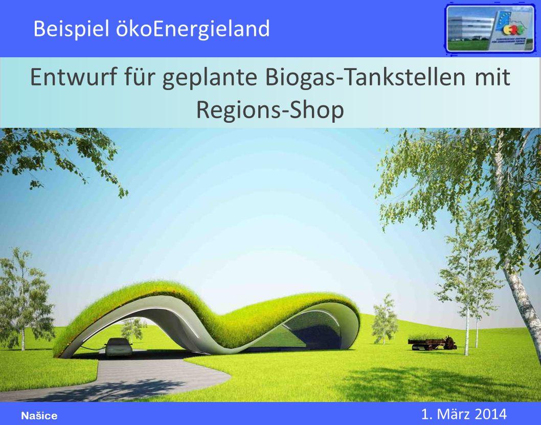 1. März 2014 Našice Beispiel ökoEnergieland Entwurf für geplante Biogas-Tankstellen mit Regions-Shop