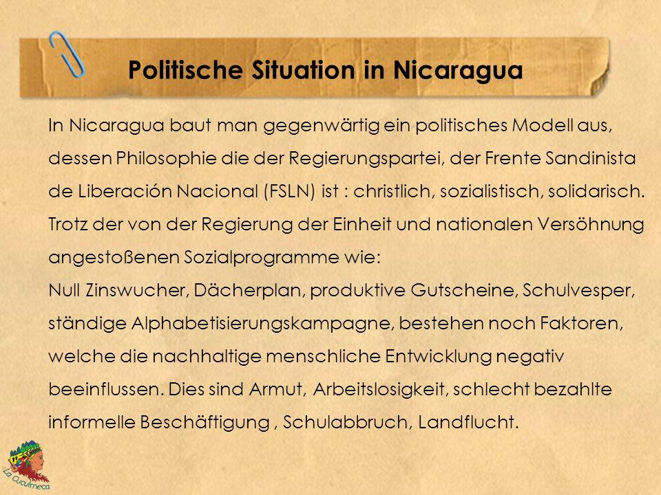 Politische Situation in Nicaragua In Nicaragua baut man gegenwärtig ein politisches Modell aus, dessen Philosophie die der Regierungspartei, der Frente Sandinista de Liberación Nacional (FSLN) ist : christlich, sozialistisch, solidarisch.