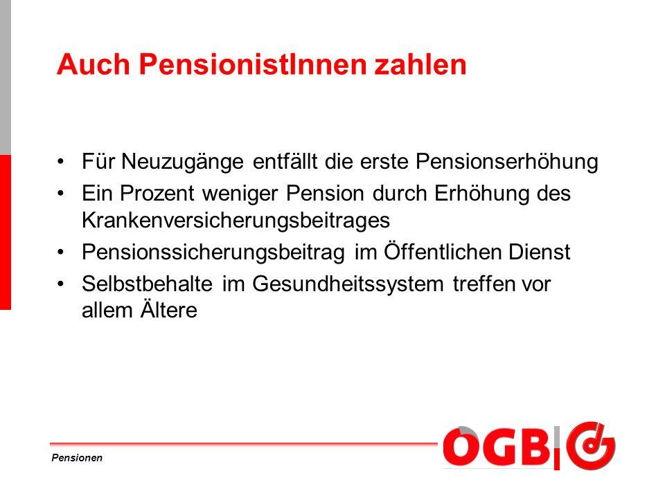 Pensionen Auch PensionistInnen zahlen Für Neuzugänge entfällt die erste Pensionserhöhung Ein Prozent weniger Pension durch Erhöhung des Krankenversich
