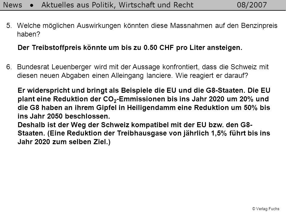 News Aktuelles aus Politik, Wirtschaft und Recht08/2007 © Verlag Fuchs 5.Welche möglichen Auswirkungen könnten diese Massnahmen auf den Benzinpreis haben.