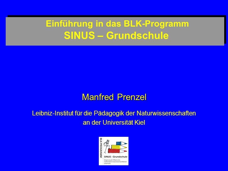 Einführung in das BLK-Programm SINUS – Grundschule Manfred Prenzel Leibniz-Institut für die Pädagogik der Naturwissenschaften an der Universität Kiel