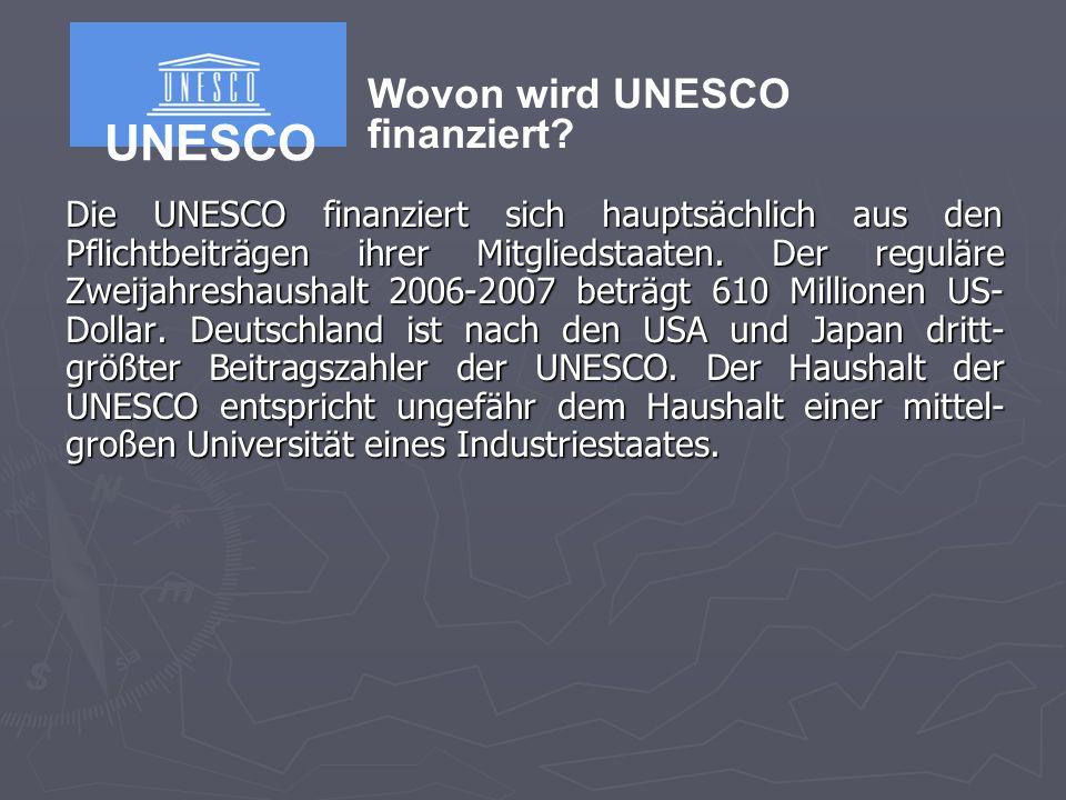 Die UNESCO finanziert sich hauptsächlich aus den Pflichtbeiträgen ihrer Mitgliedstaaten.