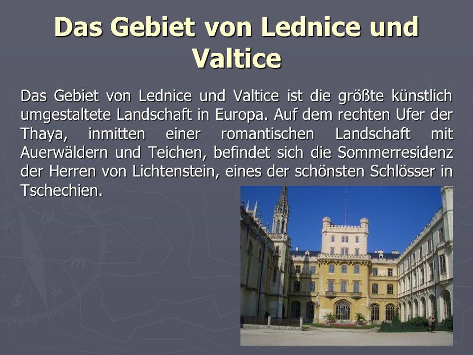 Das Gebiet von Lednice und Valtice Das Gebiet von Lednice und Valtice ist die größte künstlich umgestaltete Landschaft in Europa.