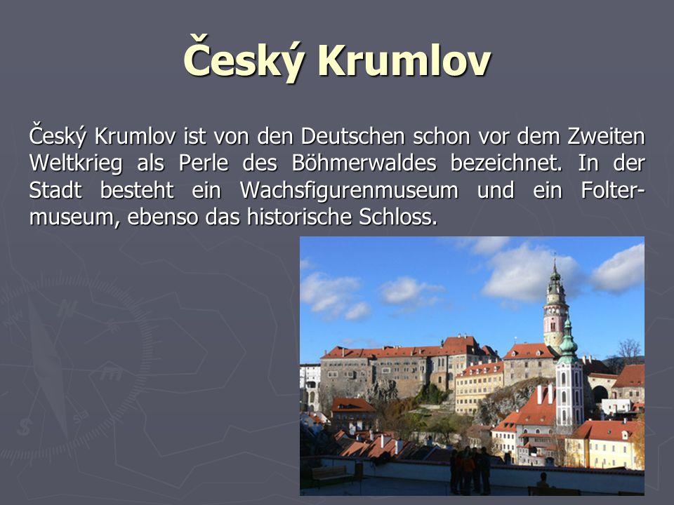 Český Krumlov Český Krumlov ist von den Deutschen schon vor dem Zweiten Weltkrieg als Perle des Böhmerwaldes bezeichnet.