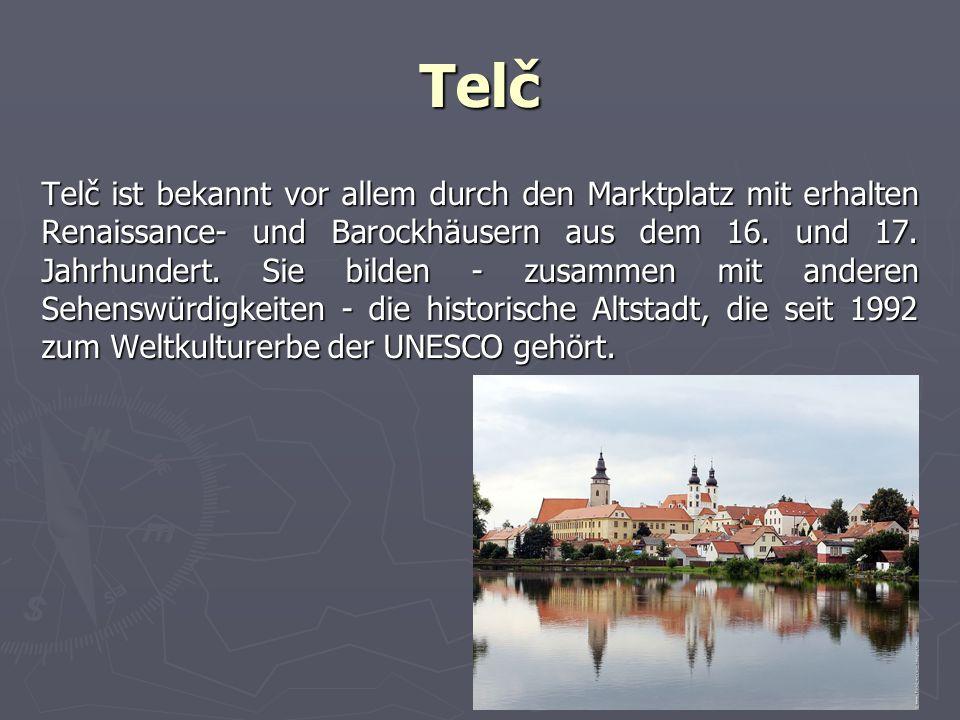 Telč Telč ist bekannt vor allem durch den Marktplatz mit erhalten Renaissance- und Barockhäusern aus dem 16.