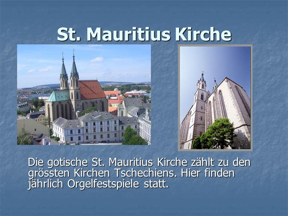 St.Mauritius Kirche Die gotische St. Mauritius Kirche zählt zu den grössten Kirchen Tschechiens.