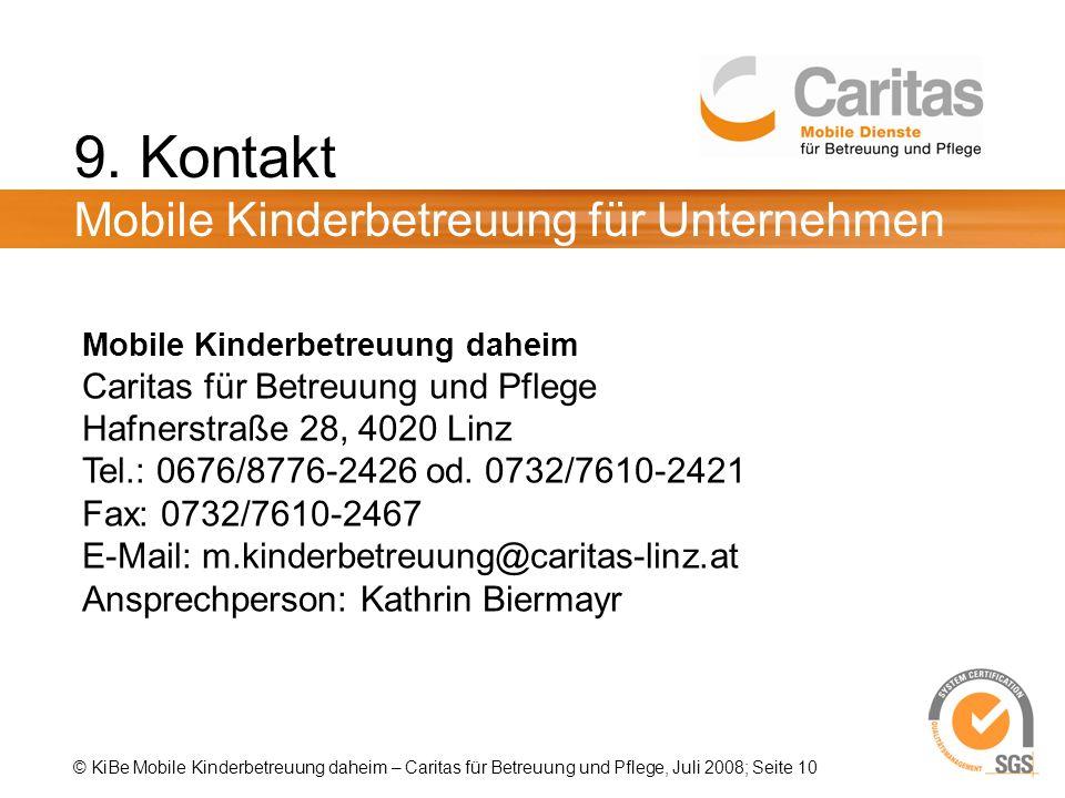 © KiBe Mobile Kinderbetreuung daheim – Caritas für Betreuung und Pflege, Juli 2008; Seite 10 9. Kontakt Mobile Kinderbetreuung für Unternehmen Mobile