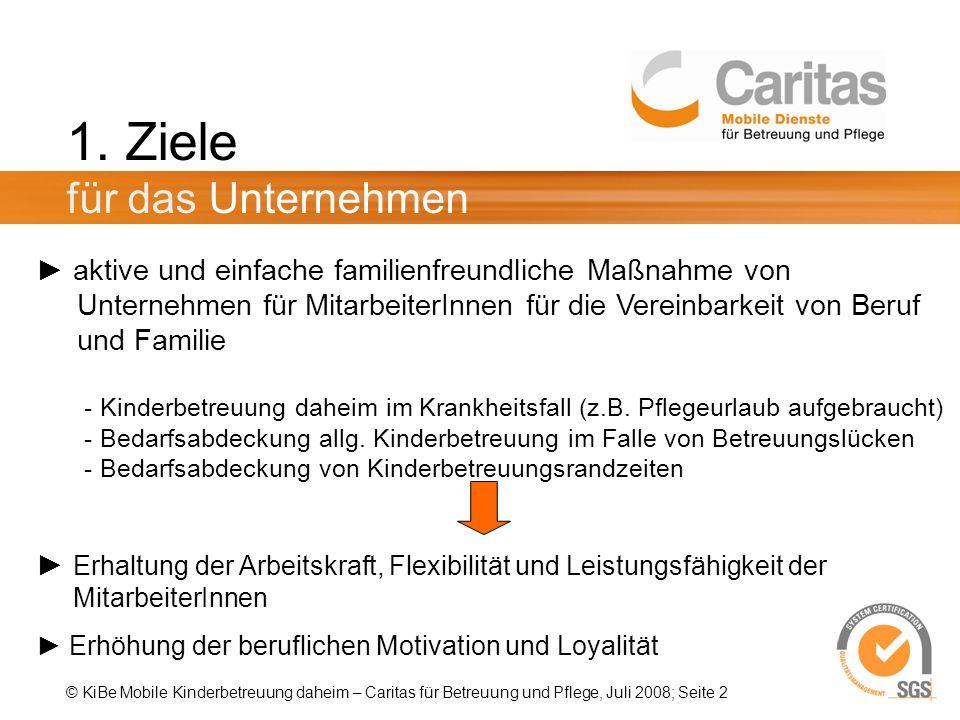 © KiBe Mobile Kinderbetreuung daheim – Caritas für Betreuung und Pflege, Juli 2008; Seite 2 1. Ziele für das Unternehmen aktive und einfache familienf