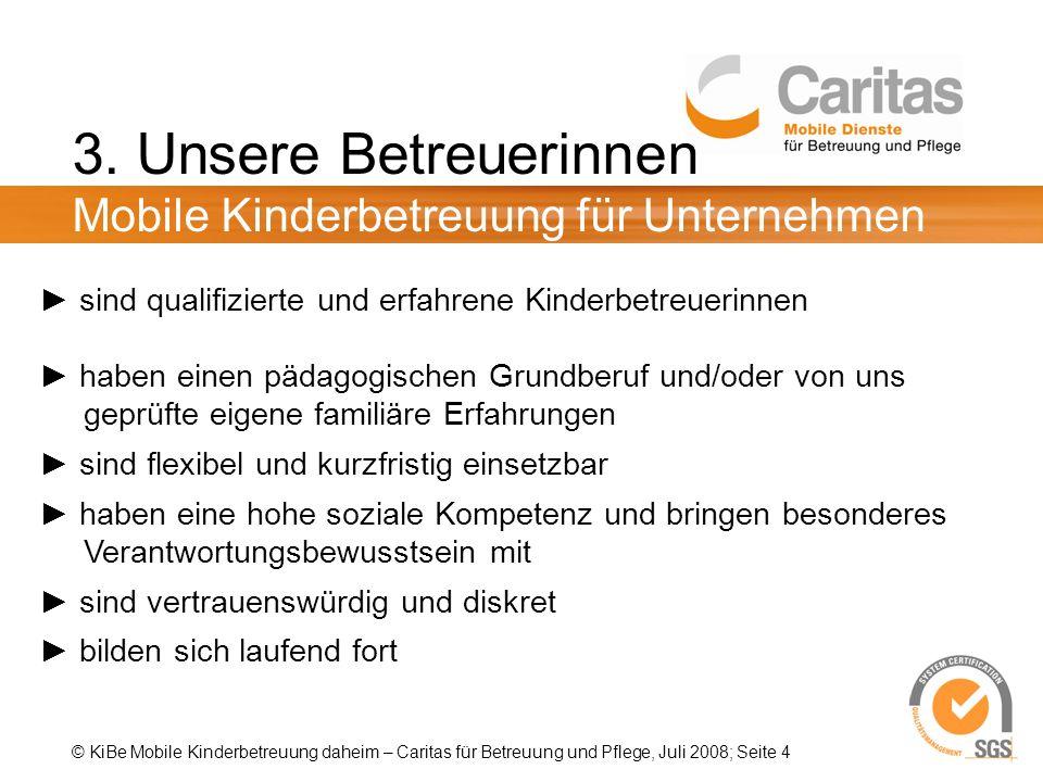 © KiBe Mobile Kinderbetreuung daheim – Caritas für Betreuung und Pflege, Juli 2008; Seite 4 3.