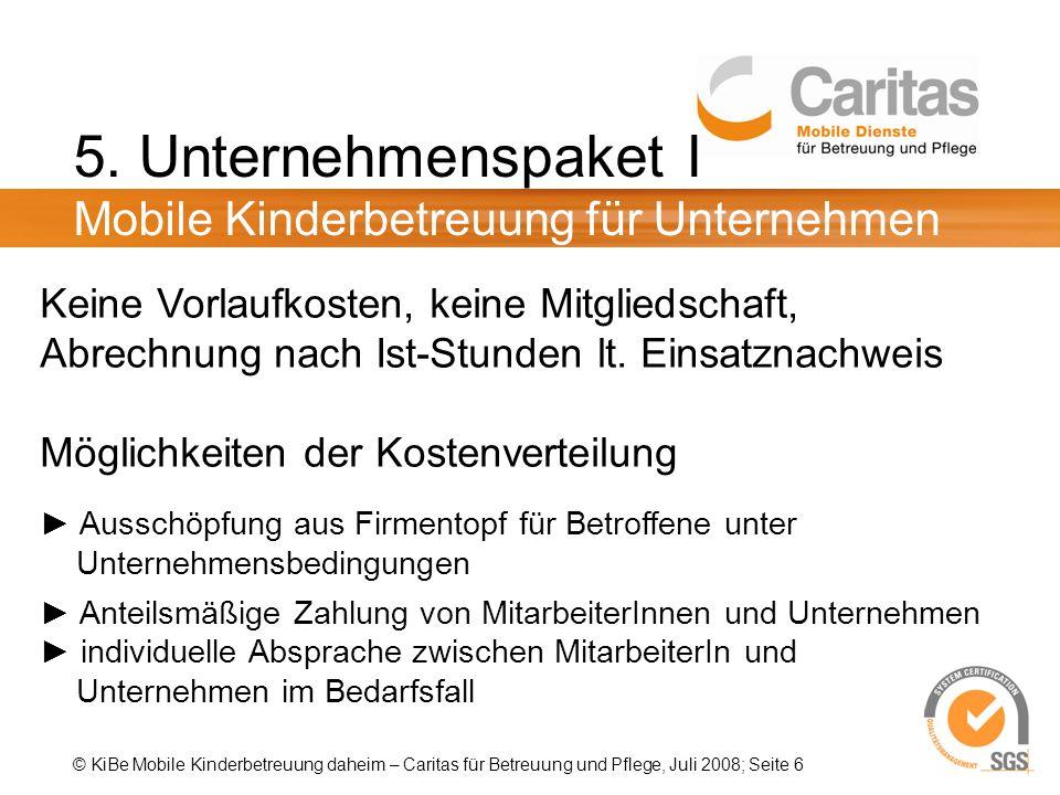 © KiBe Mobile Kinderbetreuung daheim – Caritas für Betreuung und Pflege, Juli 2008; Seite 6 5.