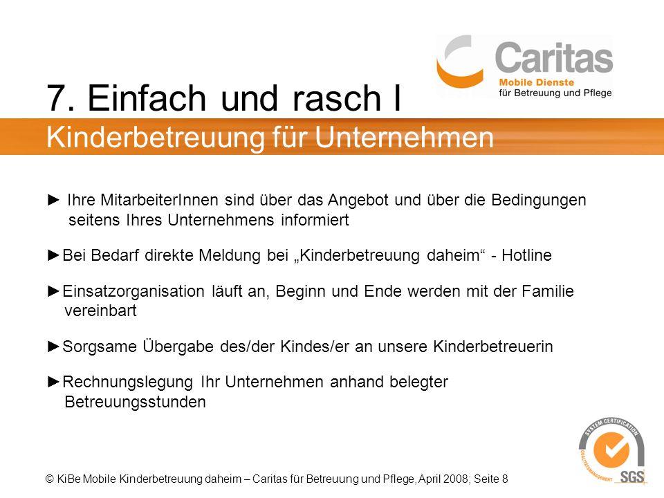 © KiBe Mobile Kinderbetreuung daheim – Caritas für Betreuung und Pflege, April 2008; Seite 8 7. Einfach und rasch I Mobile Kinderbetreuung für Unterne