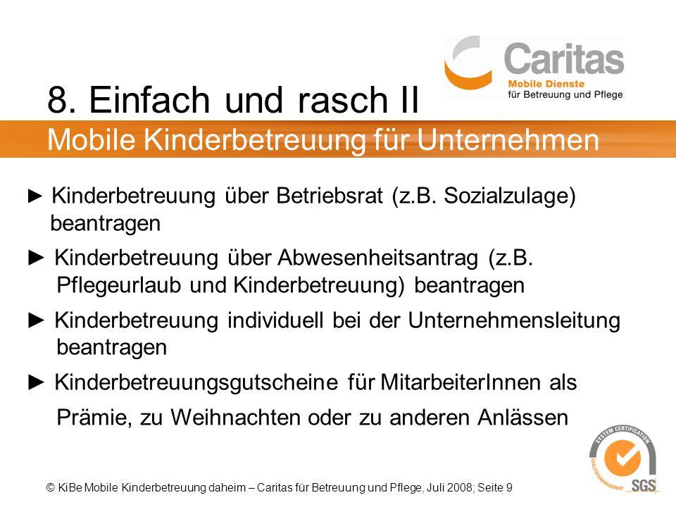 © KiBe Mobile Kinderbetreuung daheim – Caritas für Betreuung und Pflege, Juli 2008; Seite 9 8.