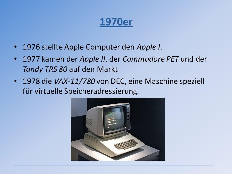 1970er 1976 stellte Apple Computer den Apple I. 1977 kamen der Apple II, der Commodore PET und der Tandy TRS 80 auf den Markt 1978 die VAX-11/780 von